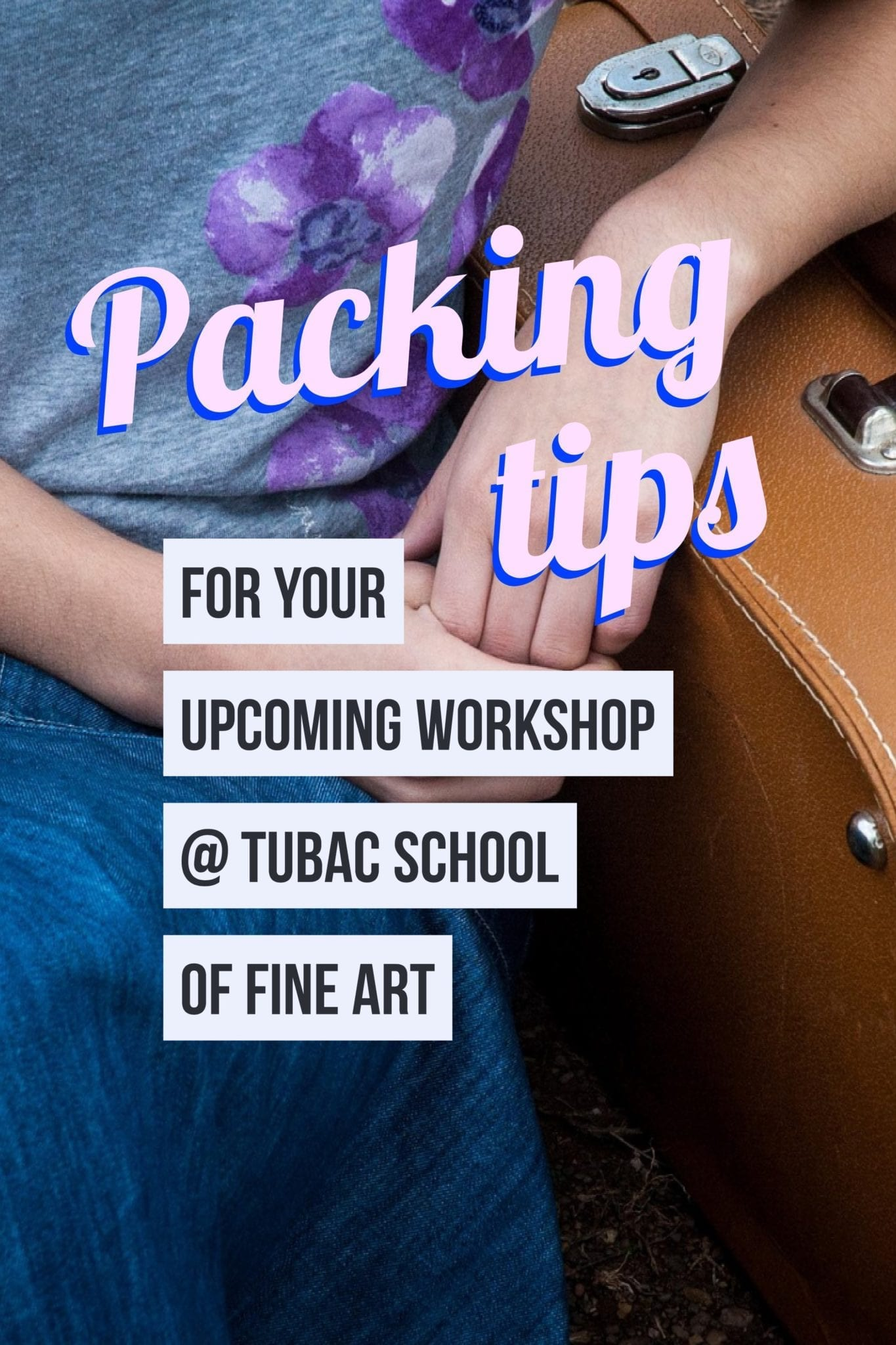Packing tips for your upcoming workshop in Tubac at Tubac School of Fine Art LLC